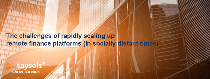 The challenges of rapidly scaling up remote finance platforms (in socially distant times)